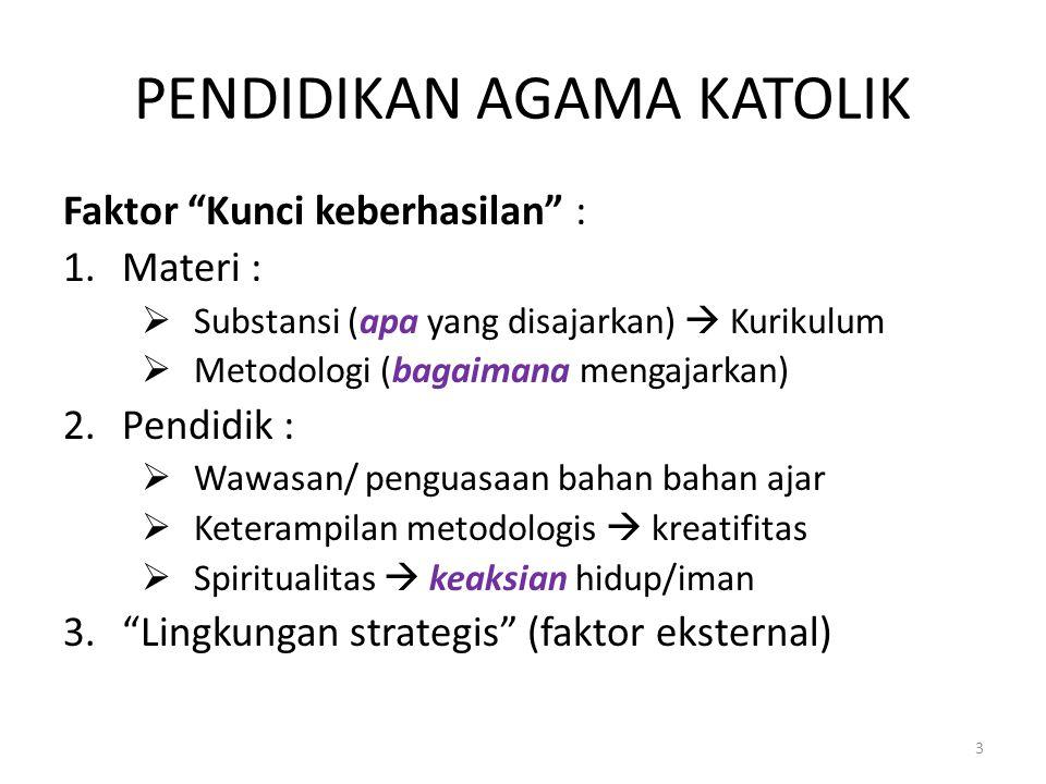 "PENDIDIKAN AGAMA KATOLIK Faktor ""Kunci keberhasilan"" : 1.Materi :  Substansi (apa yang disajarkan)  Kurikulum  Metodologi (bagaimana mengajarkan) 2"