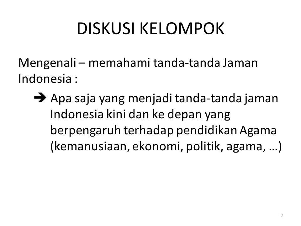 DISKUSI KELOMPOK Mengenali – memahami tanda-tanda Jaman Indonesia :  Apa saja yang menjadi tanda-tanda jaman Indonesia kini dan ke depan yang berpeng
