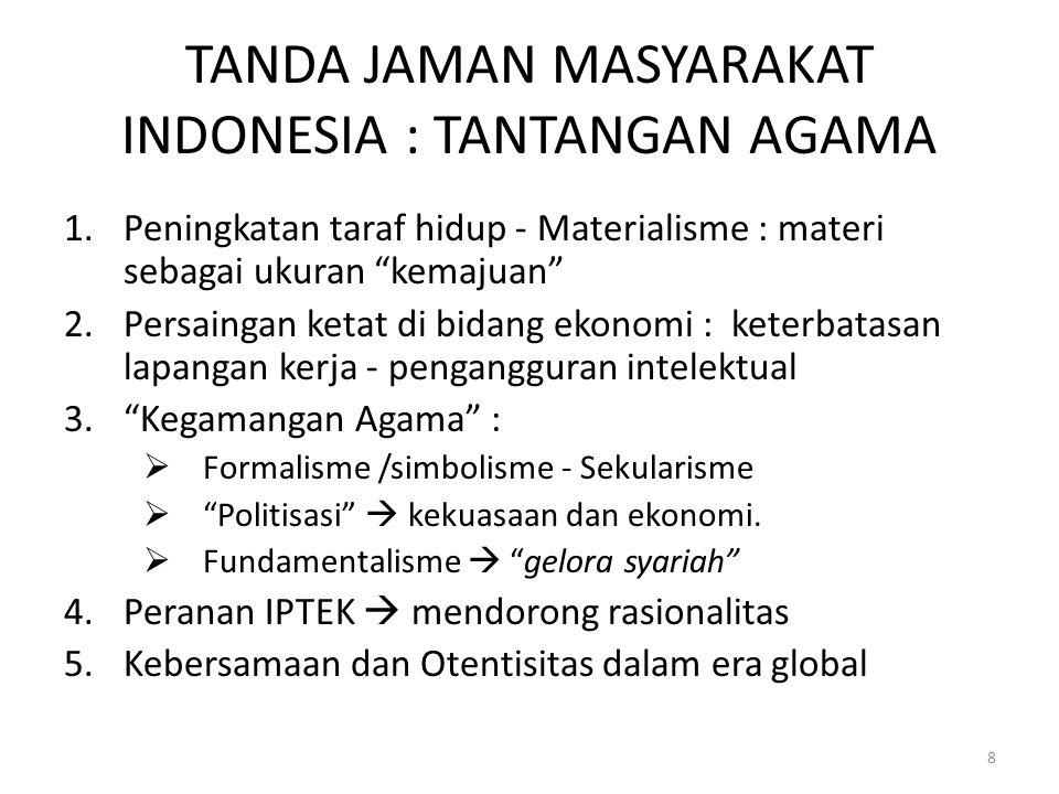 "TANDA JAMAN MASYARAKAT INDONESIA : TANTANGAN AGAMA 1.Peningkatan taraf hidup - Materialisme : materi sebagai ukuran ""kemajuan"" 2.Persaingan ketat di b"