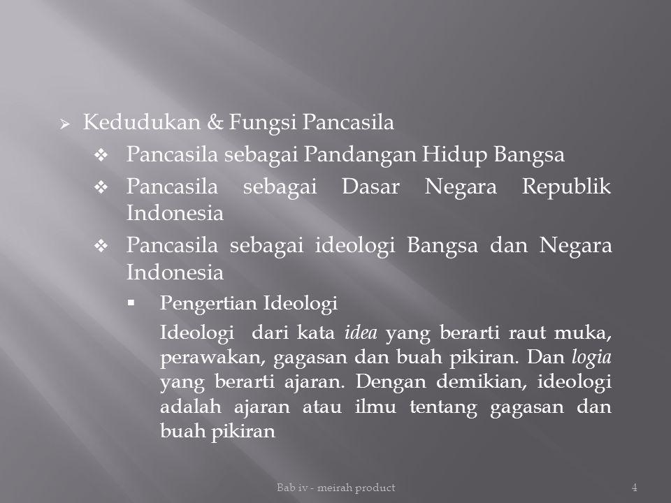 Bab iv - meirah product4  Kedudukan & Fungsi Pancasila  Pancasila sebagai Pandangan Hidup Bangsa  Pancasila sebagai Dasar Negara Republik Indonesia
