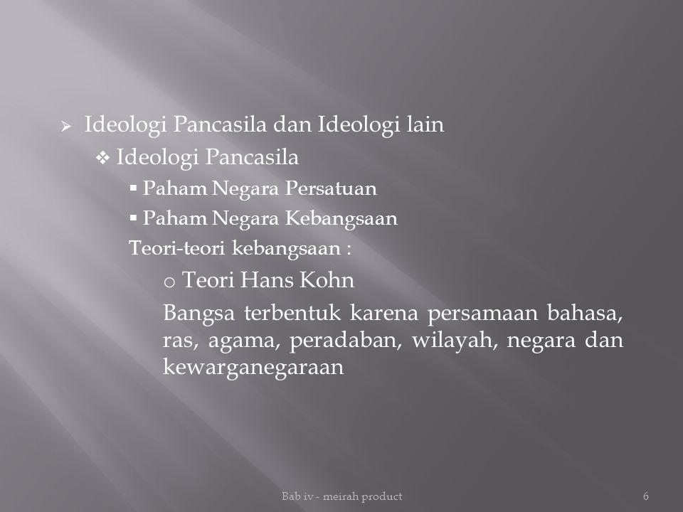 Bab iv - meirah product6  Ideologi Pancasila dan Ideologi lain  Ideologi Pancasila  Paham Negara Persatuan  Paham Negara Kebangsaan Teori-teori ke
