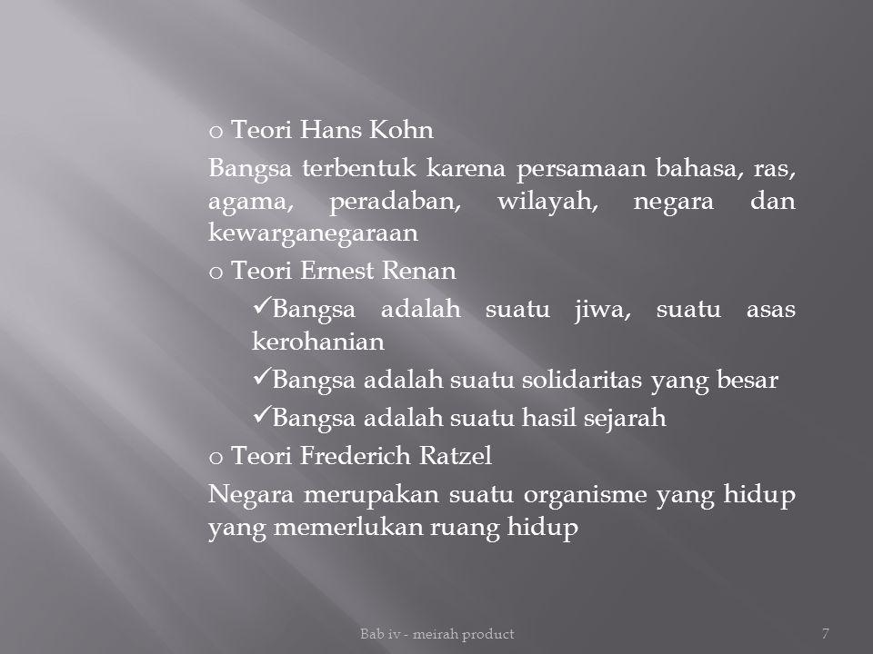 Bab iv - meirah product7 o Teori Hans Kohn Bangsa terbentuk karena persamaan bahasa, ras, agama, peradaban, wilayah, negara dan kewarganegaraan o Teor