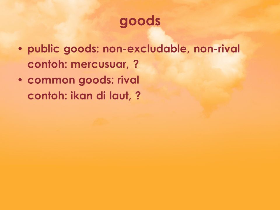 goods public goods: non-excludable, non-rival contoh: mercusuar, .