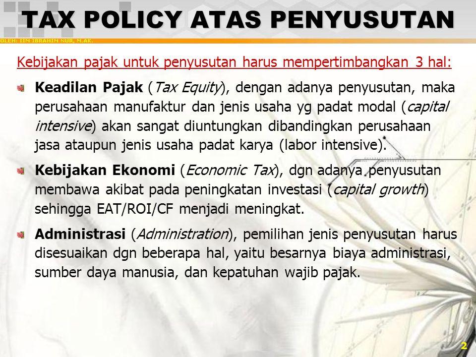 2 TAX POLICY ATAS PENYUSUTAN Kebijakan pajak untuk penyusutan harus mempertimbangkan 3 hal: Keadilan Pajak (Tax Equity), dengan adanya penyusutan, mak