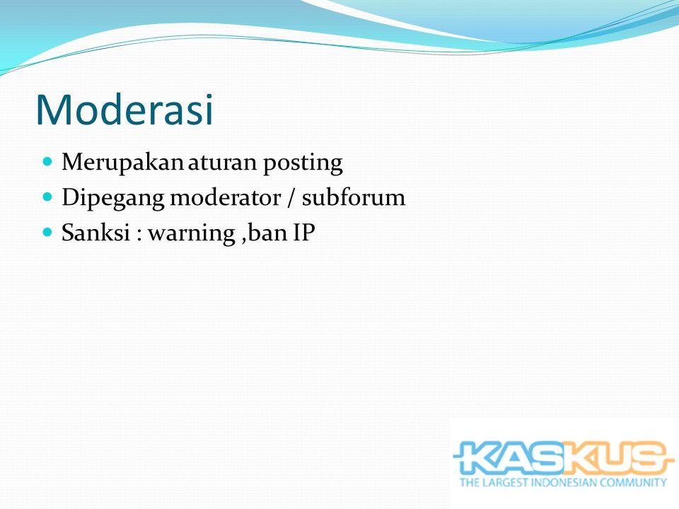 Moderasi Merupakan aturan posting Dipegang moderator / subforum Sanksi : warning,ban IP