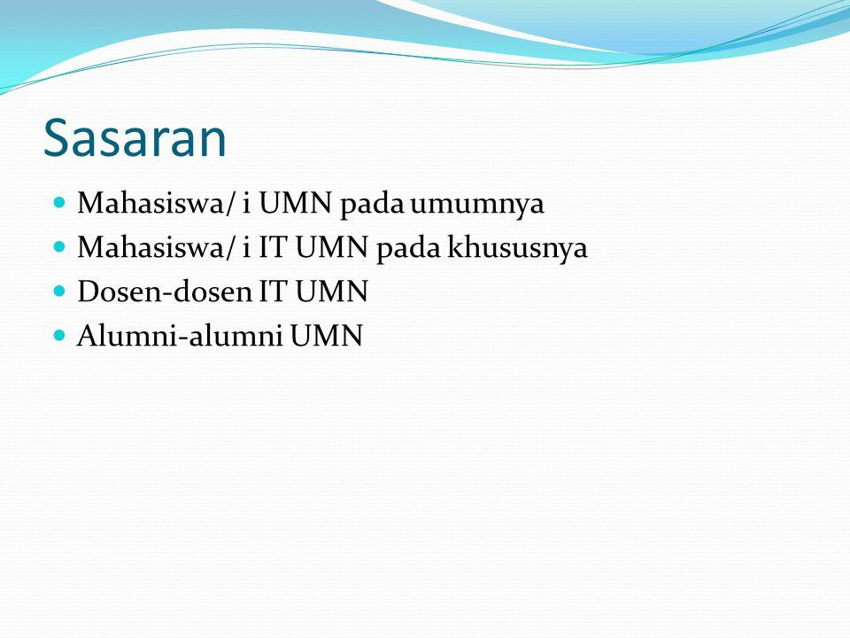 Sasaran Mahasiswa/ i UMN pada umumnya Mahasiswa/ i IT UMN pada khususnya Dosen-dosen IT UMN Alumni-alumni UMN