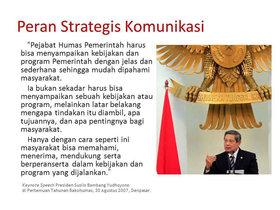 Peran Strategis Komunikasi Pejabat Humas Pemerintah harus bisa menyampaikan kebijakan dan program Pemerintah dengan jelas dan sederhana sehingga mudah dipahami masyarakat.