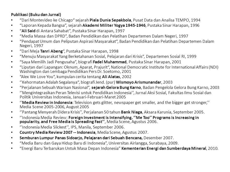 Publikasi (Buku dan Jurnal) Dari Montevideo ke Chicago sejarah Piala Dunia Sepakbola, Pusat Data dan Analisa TEMPO, 1994 Laporan Kepada Bangsa , sejarah Akademi Militer Yogya 1945-1946, Pustaka Sinar Harapan, 1996 Ali Said di Antara Sahabat , Pustaka Sinar Harapan, 1997 Media Massa dan DPRD , Badan Pendidikan dan Pelatihan Departemen Dalam Negeri, 1997 Pendapat Umum dan Peliputan Aspirasi Masyarakat , Badan Pendidikan dan Pelatihan Departemen Dalam Negeri, 1997 Dari Meja Tanri Abeng , Pustaka Sinar Harapan, 1998 Menuju Masyarakat Yang Berketahanan Sosial, Pelajaran dari Krisis , Departemen Sosial RI, 1999 Saya Memilih Jadi Pengusaha , biografi Fadel Muhammad, Pustaka Sinar Harapan, 2001 Liputan dari Lapangan: Oknum, Aparat, Prajurit , National Democratic Institute for International Affairs (NDI) Washington dan Lembaga Pendidikan Pers Dr.