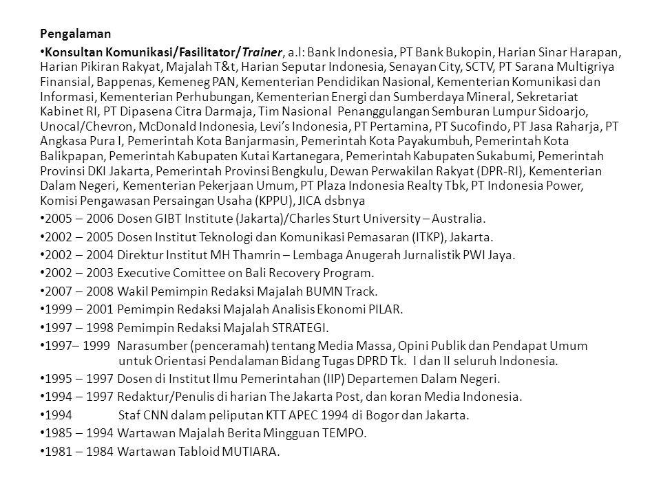 Pengalaman Konsultan Komunikasi/Fasilitator/Trainer, a.l: Bank Indonesia, PT Bank Bukopin, Harian Sinar Harapan, Harian Pikiran Rakyat, Majalah T&t, H