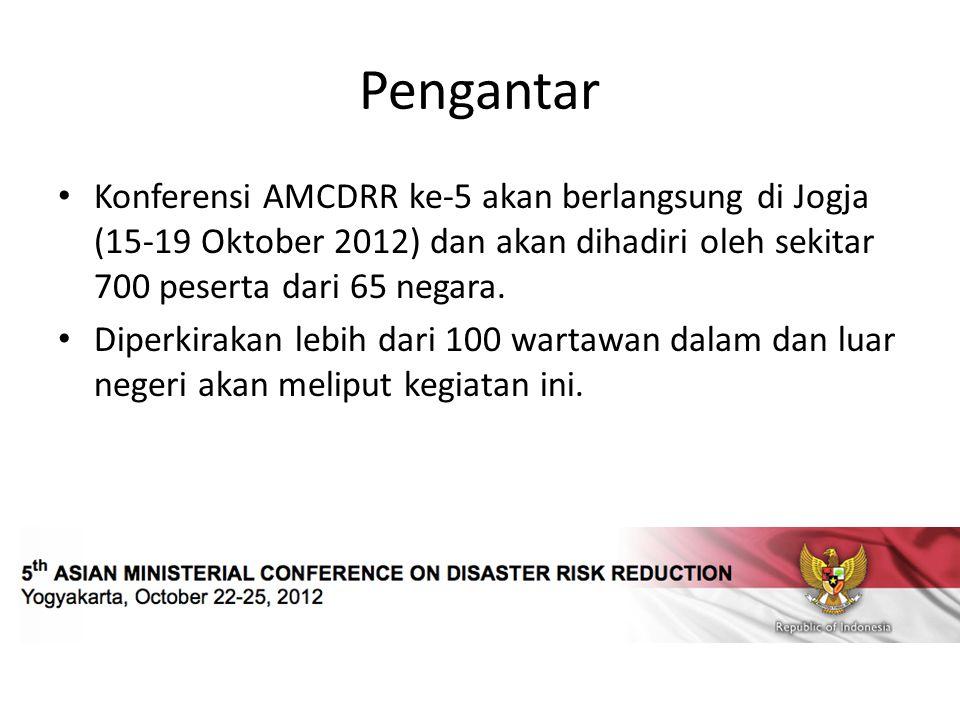 Pengantar Konferensi AMCDRR ke-5 akan berlangsung di Jogja (15-19 Oktober 2012) dan akan dihadiri oleh sekitar 700 peserta dari 65 negara. Diperkiraka