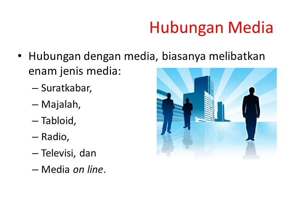 Hubungan Media Hubungan dengan media, biasanya melibatkan enam jenis media: – Suratkabar, – Majalah, – Tabloid, – Radio, – Televisi, dan – Media on line.