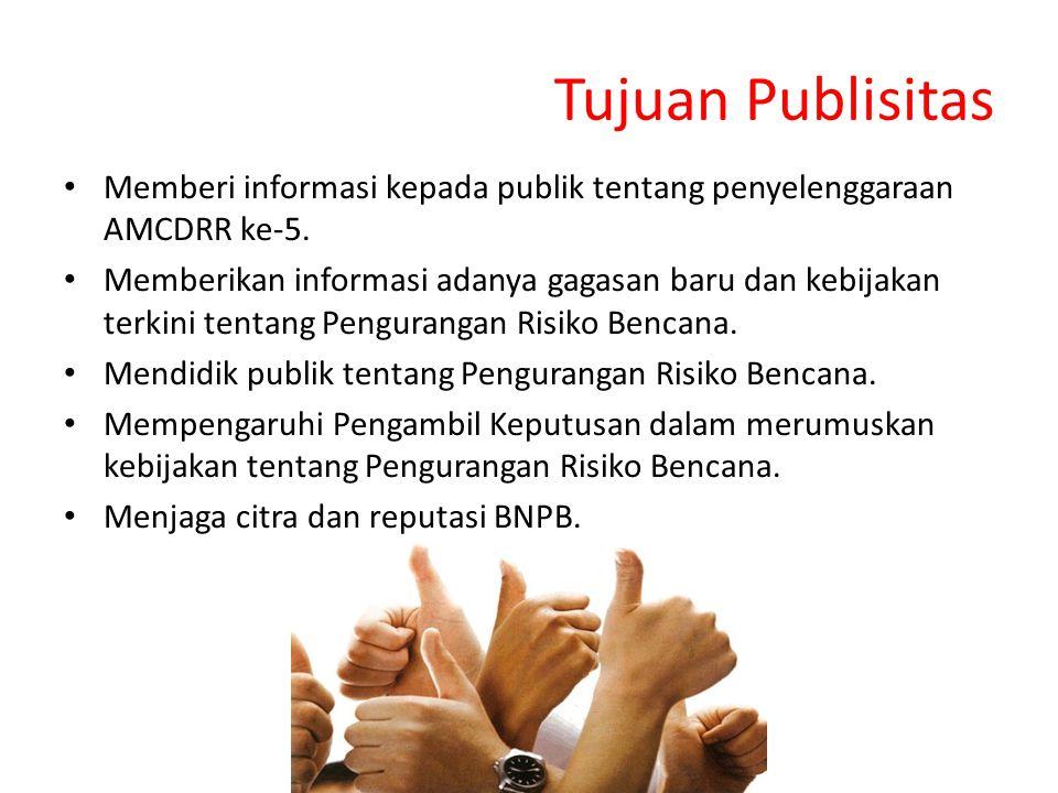 Tujuan Publisitas Memberi informasi kepada publik tentang penyelenggaraan AMCDRR ke-5. Memberikan informasi adanya gagasan baru dan kebijakan terkini
