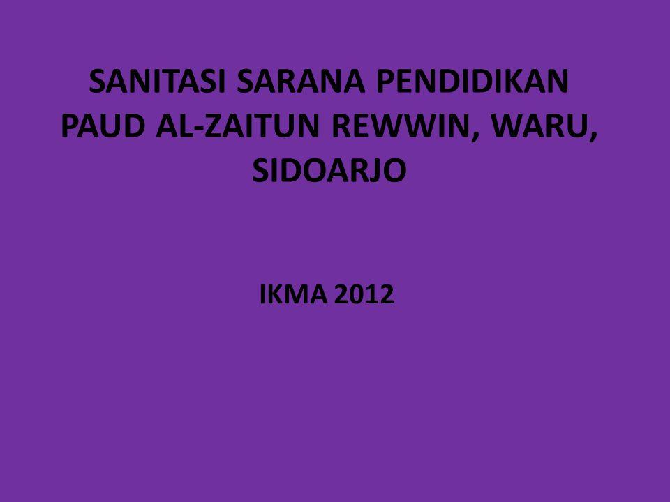 SANITASI SARANA PENDIDIKAN PAUD AL-ZAITUN REWWIN, WARU, SIDOARJO IKMA 2012