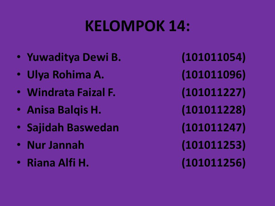 KELOMPOK 14: Yuwaditya Dewi B.(101011054) Ulya Rohima A.(101011096) Windrata Faizal F.(101011227) Anisa Balqis H.(101011228) Sajidah Baswedan(10101124