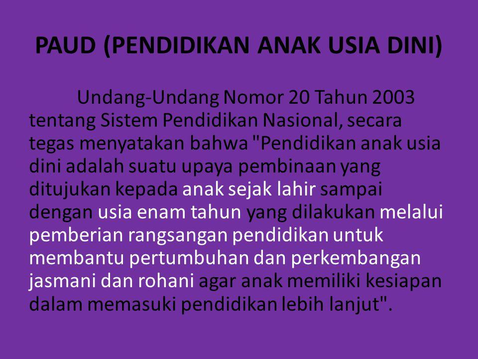 PAUD (PENDIDIKAN ANAK USIA DINI) Undang-Undang Nomor 20 Tahun 2003 tentang Sistem Pendidikan Nasional, secara tegas menyatakan bahwa
