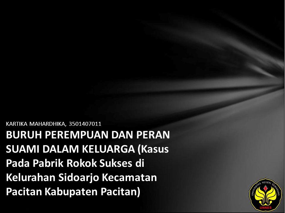 KARTIKA MAHARDHIKA, 3501407011 BURUH PEREMPUAN DAN PERAN SUAMI DALAM KELUARGA (Kasus Pada Pabrik Rokok Sukses di Kelurahan Sidoarjo Kecamatan Pacitan Kabupaten Pacitan)