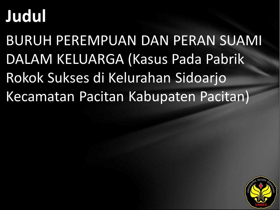 Judul BURUH PEREMPUAN DAN PERAN SUAMI DALAM KELUARGA (Kasus Pada Pabrik Rokok Sukses di Kelurahan Sidoarjo Kecamatan Pacitan Kabupaten Pacitan)