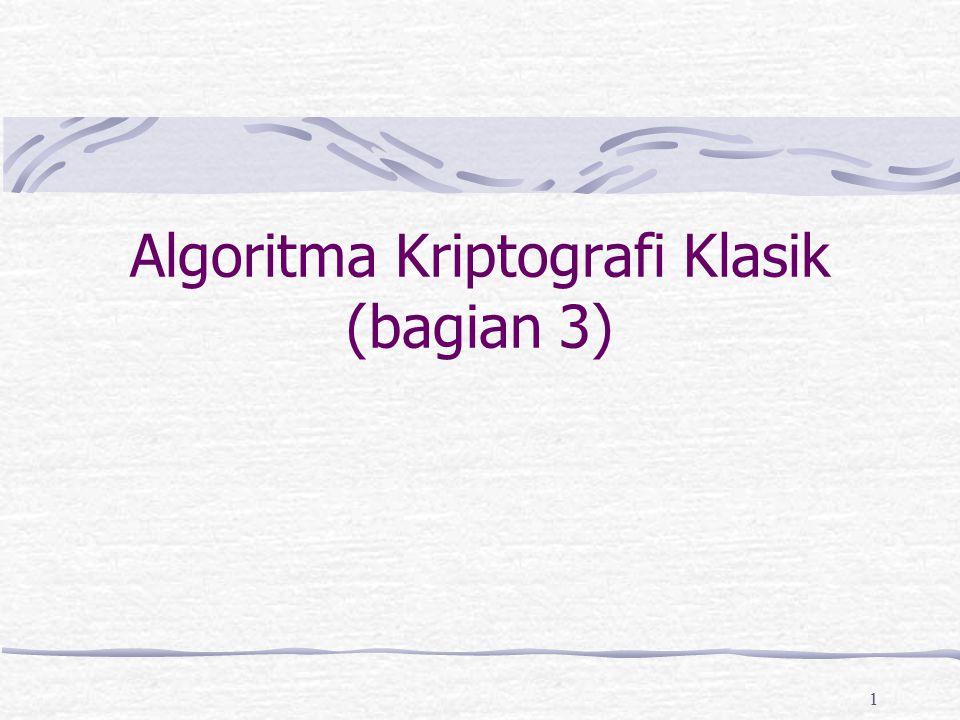 12 Vigènere Cipher dapat mencegah frekuensi huruf- huruf di dalam cipherteks yang mempunyai pola tertentu yang sama seperti pada cipher abjad- tunggal.