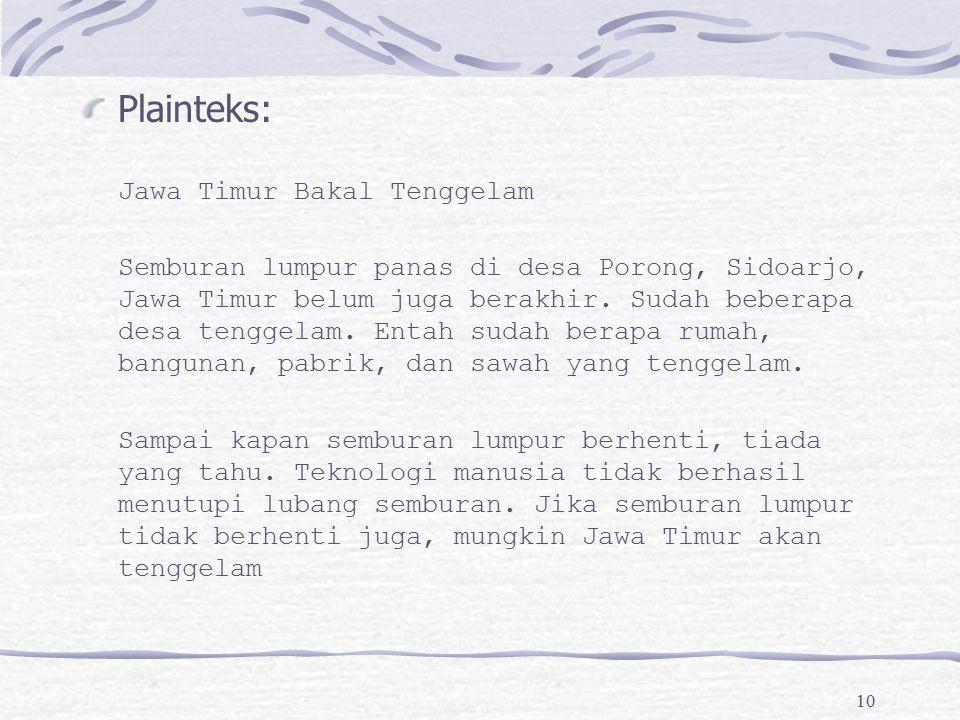 10 Plainteks: Jawa Timur Bakal Tenggelam Semburan lumpur panas di desa Porong, Sidoarjo, Jawa Timur belum juga berakhir. Sudah beberapa desa tenggelam