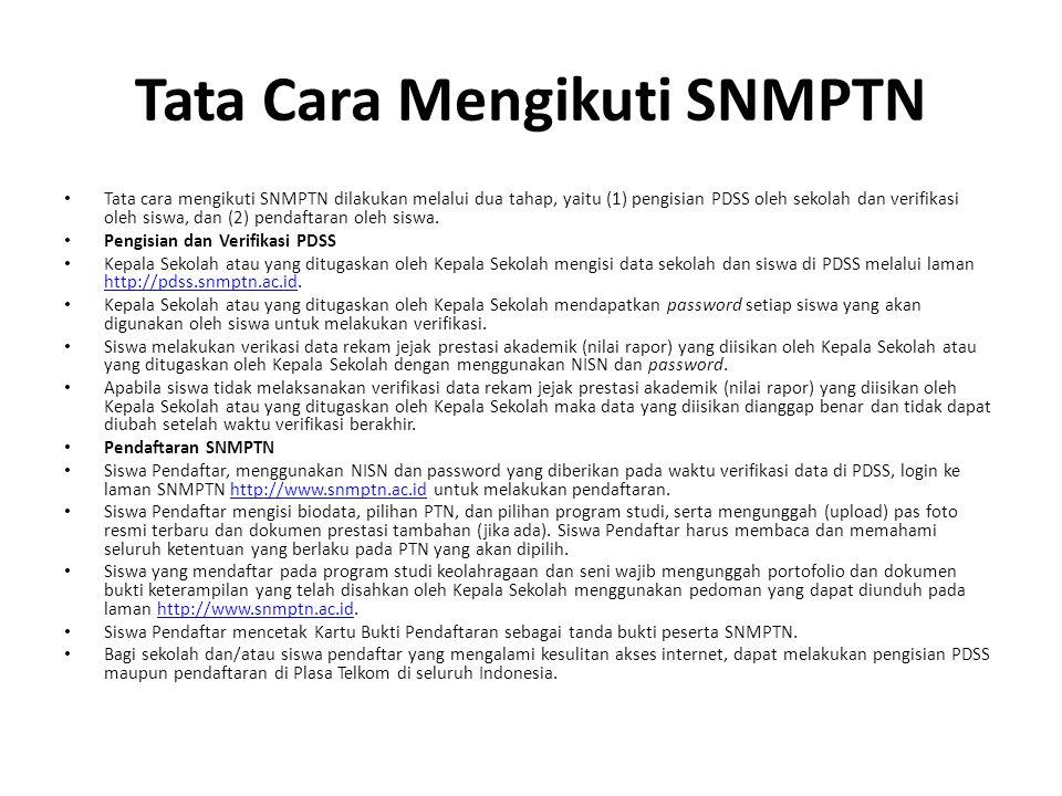 Tata Cara Mengikuti SNMPTN Tata cara mengikuti SNMPTN dilakukan melalui dua tahap, yaitu (1) pengisian PDSS oleh sekolah dan verifikasi oleh siswa, dan (2) pendaftaran oleh siswa.