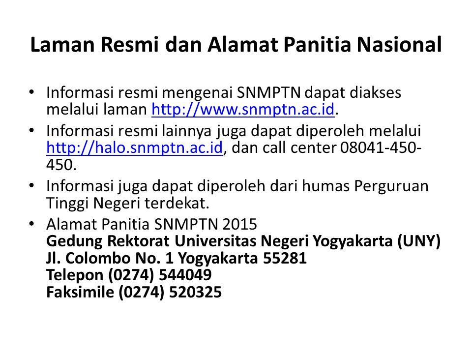 Laman Resmi dan Alamat Panitia Nasional Informasi resmi mengenai SNMPTN dapat diakses melalui laman http://www.snmptn.ac.id.http://www.snmptn.ac.id Informasi resmi lainnya juga dapat diperoleh melalui http://halo.snmptn.ac.id, dan call center 08041-450- 450.