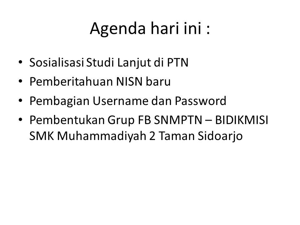 Agenda hari ini : Sosialisasi Studi Lanjut di PTN Pemberitahuan NISN baru Pembagian Username dan Password Pembentukan Grup FB SNMPTN – BIDIKMISI SMK M
