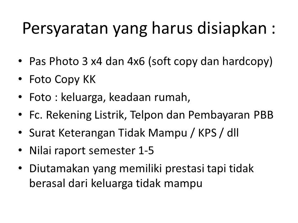 Persyaratan yang harus disiapkan : Pas Photo 3 x4 dan 4x6 (soft copy dan hardcopy) Foto Copy KK Foto : keluarga, keadaan rumah, Fc.