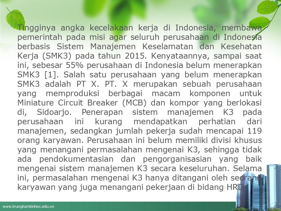 www.trungtamtinhoc.edu.vn Tingginya angka kecelakaan kerja di Indonesia, membawa pemerintah pada misi agar seluruh perusahaan di Indonesia berbasis Sistem Manajemen Keselamatan dan Kesehatan Kerja (SMK3) pada tahun 2015.