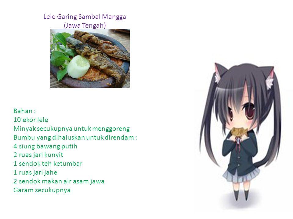 Lele Garing Sambal Mangga (Jawa Tengah) Bahan : 10 ekor lele Minyak secukupnya untuk menggoreng Bumbu yang dihaluskan untuk direndam : 4 siung bawang