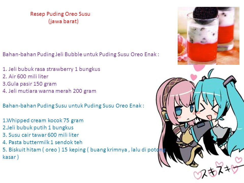 Resep Puding Oreo Susu (jawa barat) Bahan-bahan Puding Jeli Bubble untuk Puding Susu Oreo Enak : 1. Jeli bubuk rasa strawberry 1 bungkus 2. Air 600 mi