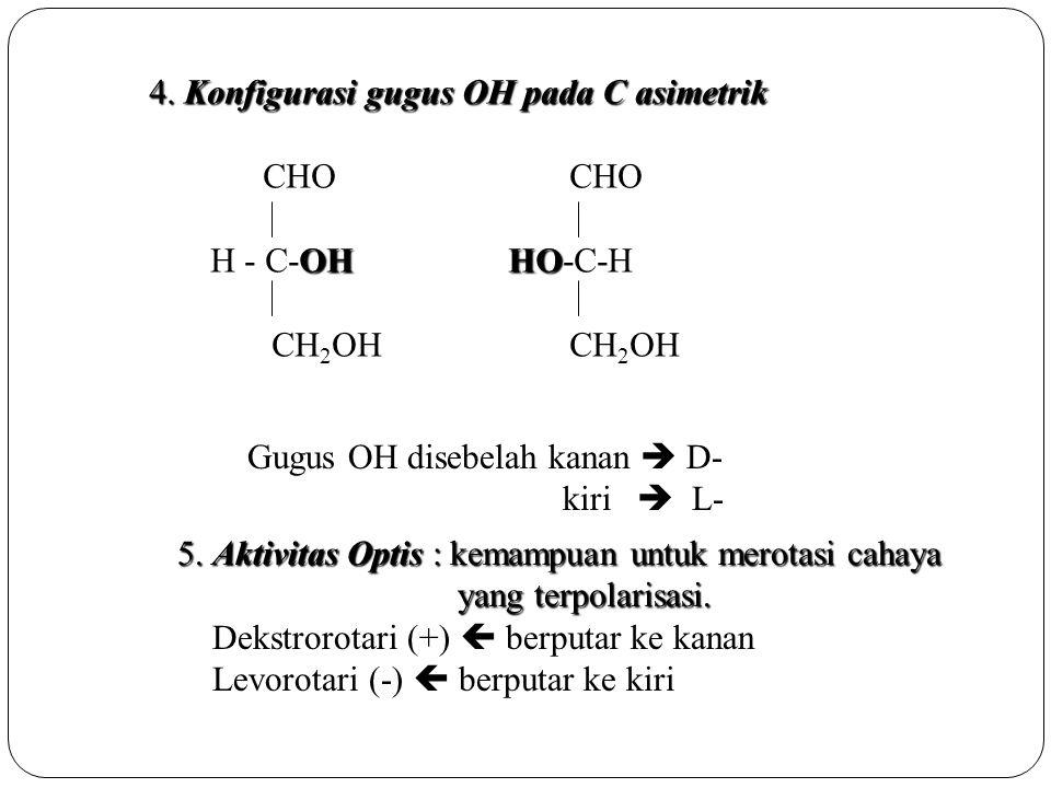 4. Konfigurasi gugus OH pada C asimetrik CHOCHO OHHO H - C-OH HO-C-H CH 2 OHCH 2 OH D (+)-gliseraldehidaL(-)-gliseraldehida Gugus OH disebelah kanan 