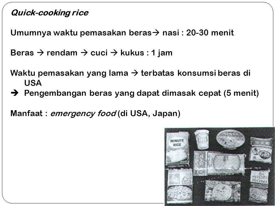 Quick-cooking rice Umumnya waktu pemasakan beras  nasi : 20-30 menit Beras  rendam  cuci  kukus : 1 jam Waktu pemasakan yang lama  terbatas konsu