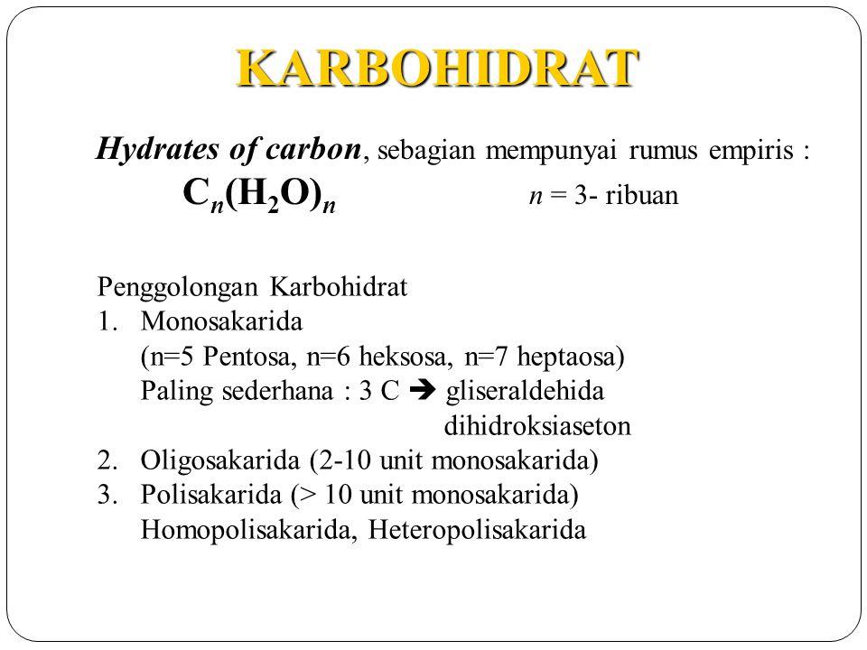 KARBOHIDRAT Hydrates of carbon, sebagian mempunyai rumus empiris : C n (H 2 O) n n = 3- ribuan Penggolongan Karbohidrat 1.Monosakarida (n=5 Pentosa, n