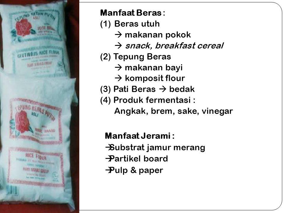 Manfaat Beras : (1)Beras utuh  makanan pokok  snack, breakfast cereal (2) Tepung Beras  makanan bayi  komposit flour (3) Pati Beras  bedak (4) Pr