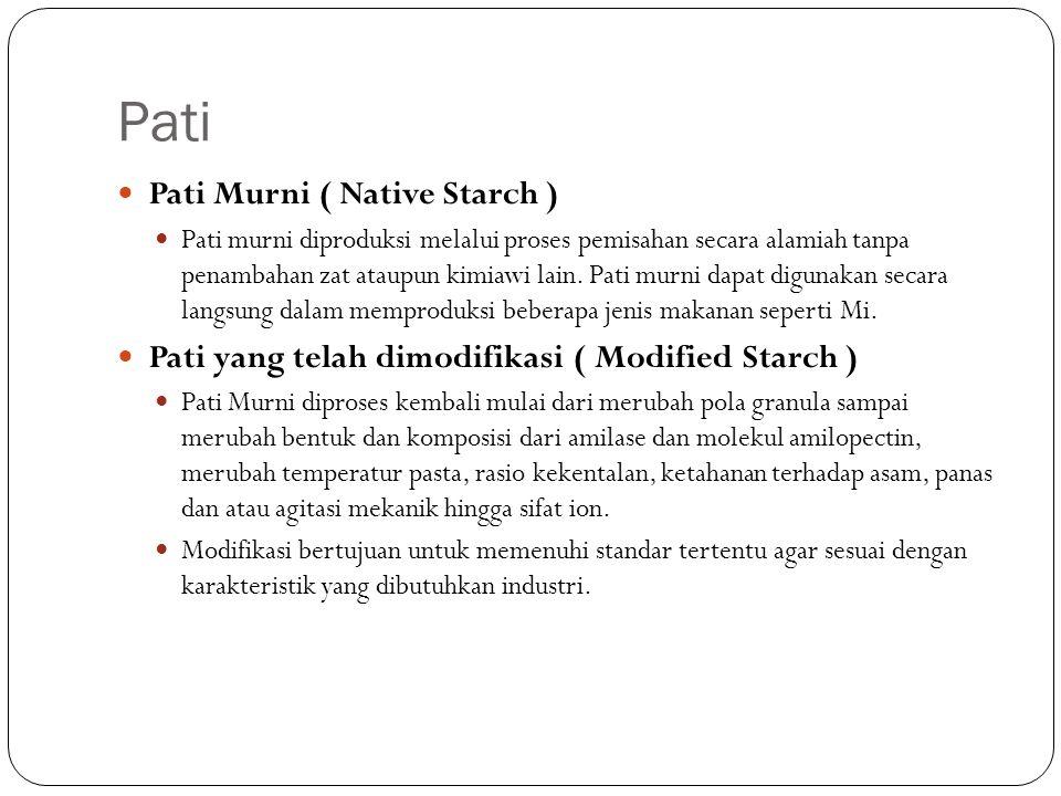 Pati Pati Murni ( Native Starch ) Pati murni diproduksi melalui proses pemisahan secara alamiah tanpa penambahan zat ataupun kimiawi lain. Pati murni