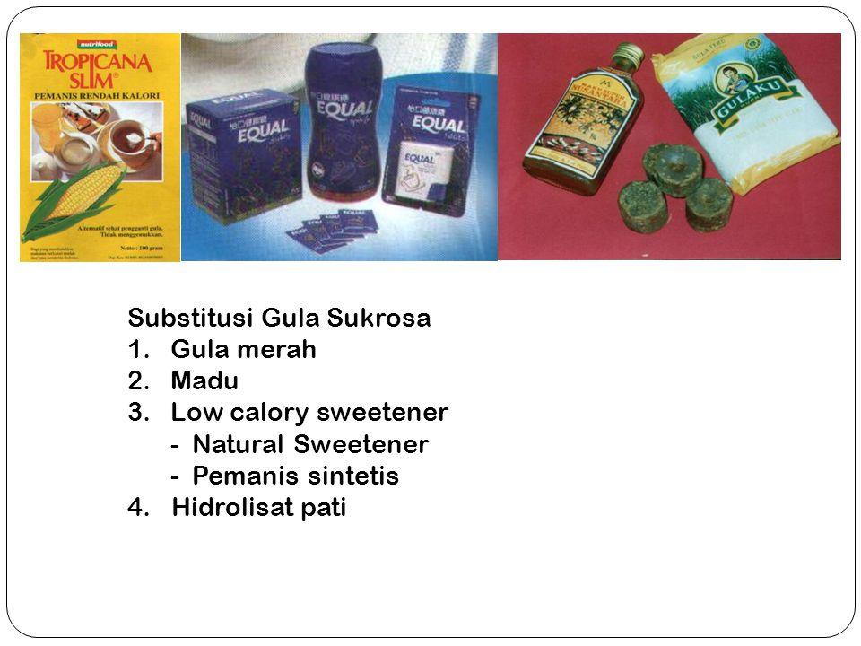 Substitusi Gula Sukrosa 1.Gula merah 2.Madu 3.Low calory sweetener - Natural Sweetener - Pemanis sintetis 4. Hidrolisat pati