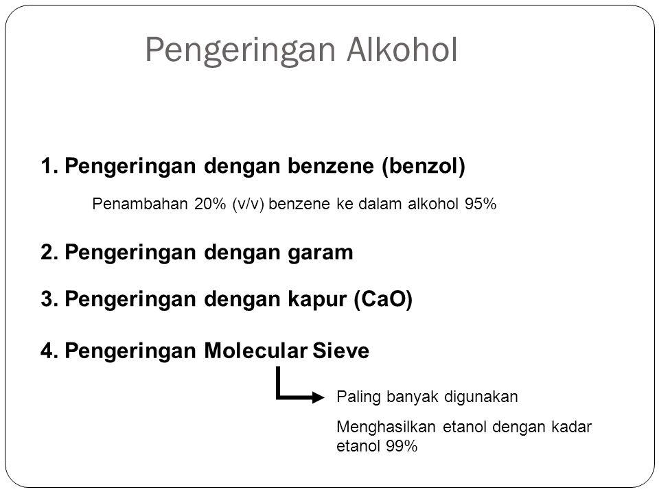 Pengeringan Alkohol Metode : 1. Pengeringan dengan benzene (benzol) Penambahan 20% (v/v) benzene ke dalam alkohol 95% 2. Pengeringan dengan garam 3. P
