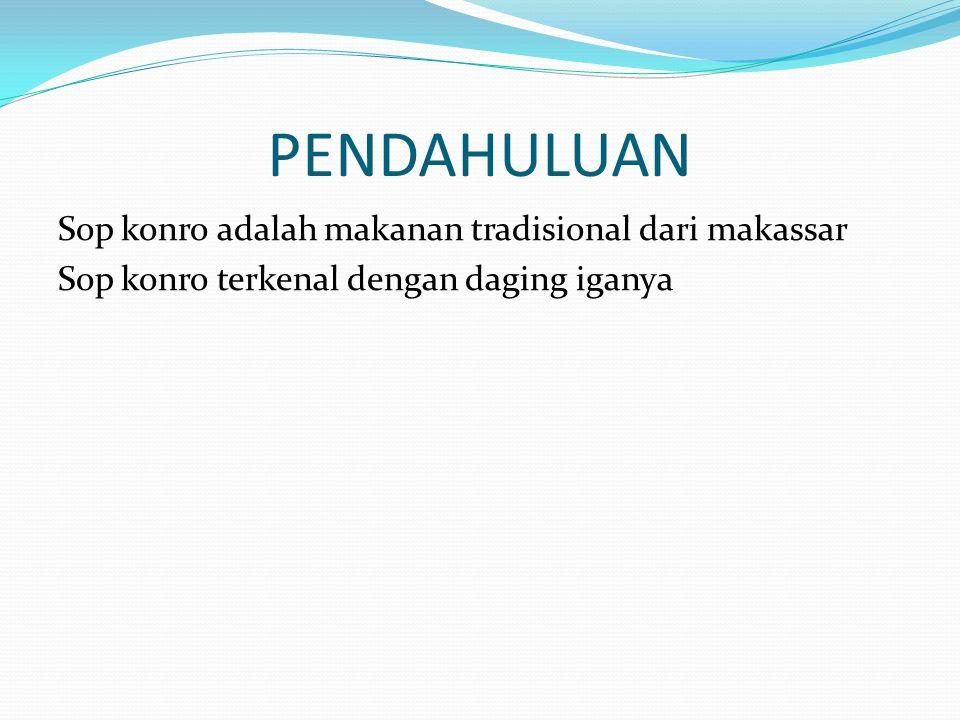 PENDAHULUAN Sop konro adalah makanan tradisional dari makassar Sop konro terkenal dengan daging iganya