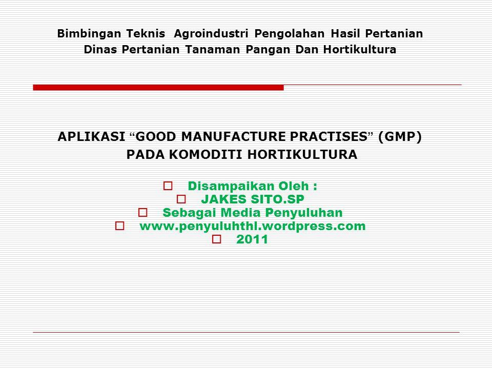 "Bimbingan Teknis Agroindustri Pengolahan Hasil Pertanian Dinas Pertanian Tanaman Pangan Dan Hortikultura APLIKASI "" GOOD MANUFACTURE PRACTISES "" (GMP)"