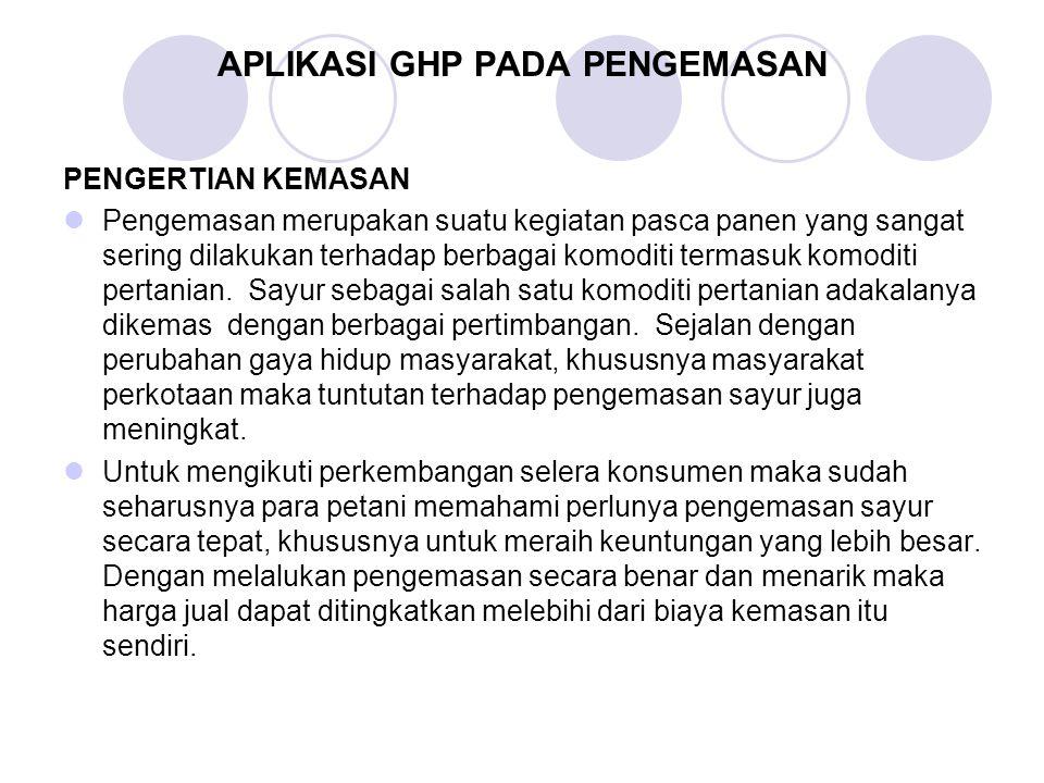 APLIKASI GHP PADA PENGEMASAN PENGERTIAN KEMASAN Pengemasan merupakan suatu kegiatan pasca panen yang sangat sering dilakukan terhadap berbagai komoditi termasuk komoditi pertanian.