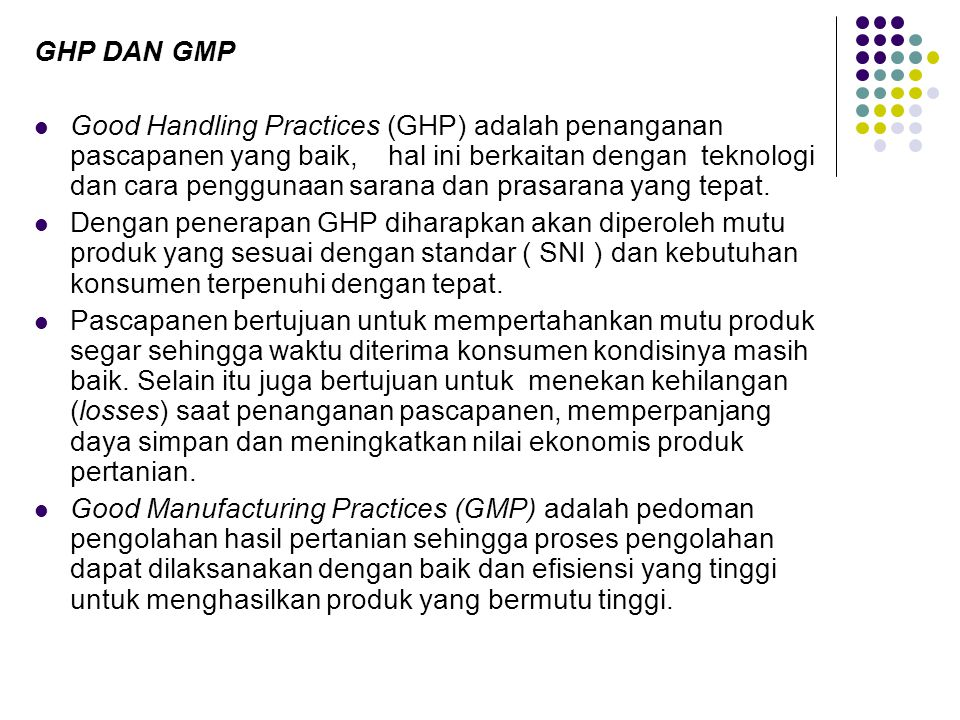 GHP DAN GMP Good Handling Practices (GHP) adalah penanganan pascapanen yang baik, hal ini berkaitan dengan teknologi dan cara penggunaan sarana dan pr