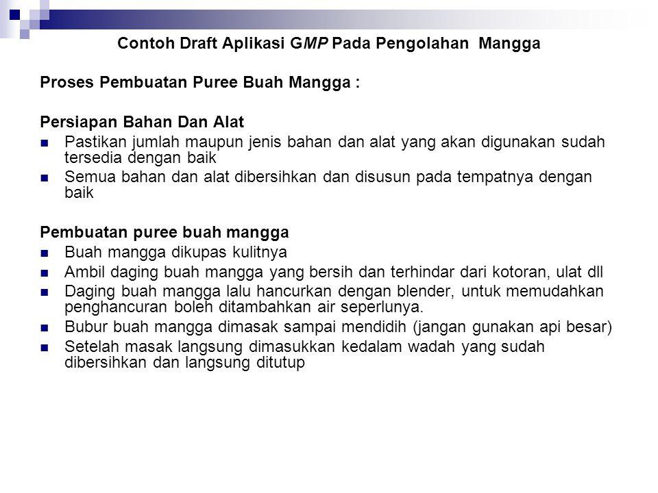 Contoh Draft Aplikasi GMP Pada Pengolahan Mangga Proses Pembuatan Puree Buah Mangga : Persiapan Bahan Dan Alat Pastikan jumlah maupun jenis bahan dan