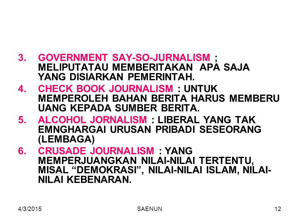 4/3/2015SAENUN12 3.GOVERNMENT SAY-SO-JURNALISM ; MELIPUTATAU MEMBERITAKAN APA SAJA YANG DISIARKAN PEMERINTAH. 4.CHECK BOOK JOURNALISM : UNTUK MEMPEROL