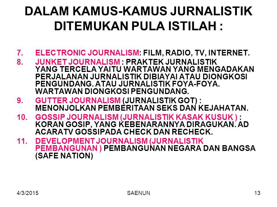 4/3/2015SAENUN13 DALAM KAMUS-KAMUS JURNALISTIK DITEMUKAN PULA ISTILAH : 7.ELECTRONIC JOURNALISM: FILM, RADIO, TV, INTERNET.