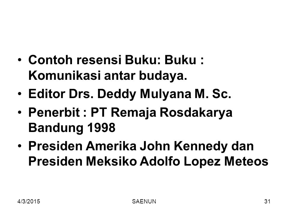 4/3/2015SAENUN31 Contoh resensi Buku: Buku : Komunikasi antar budaya. Editor Drs. Deddy Mulyana M. Sc. Penerbit : PT Remaja Rosdakarya Bandung 1998 Pr