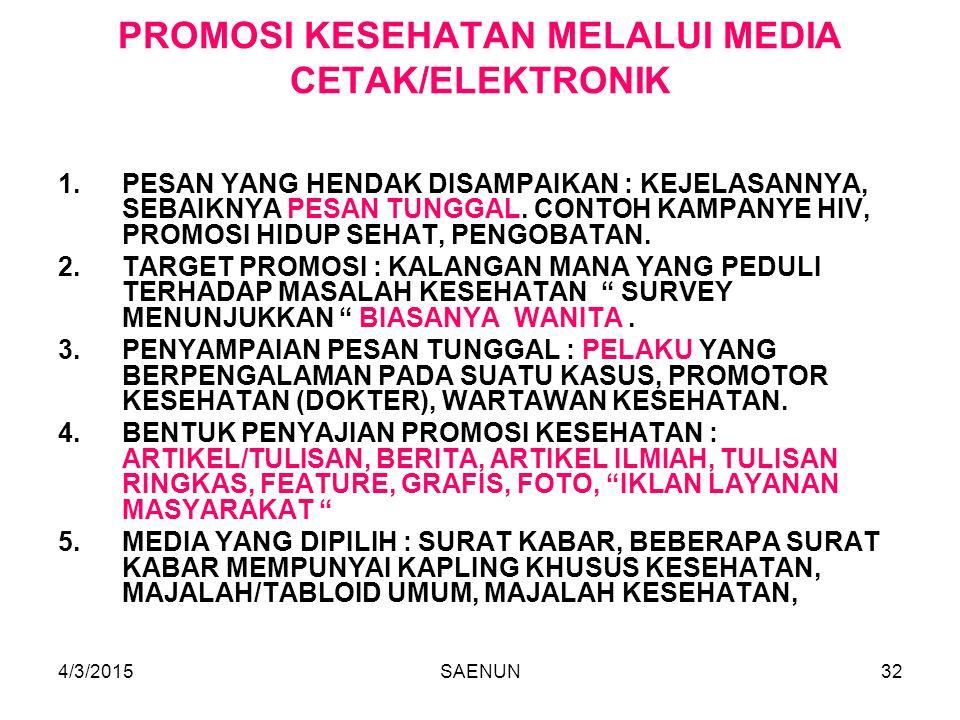 4/3/2015SAENUN32 PROMOSI KESEHATAN MELALUI MEDIA CETAK/ELEKTRONIK 1.PESAN YANG HENDAK DISAMPAIKAN : KEJELASANNYA, SEBAIKNYA PESAN TUNGGAL.