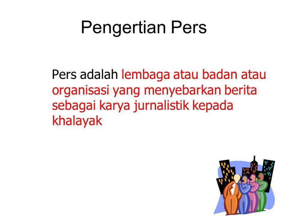 Pengertian Pers Pers adalah lembaga atau badan atau organisasi yang menyebarkan berita sebagai karya jurnalistik kepada khalayak