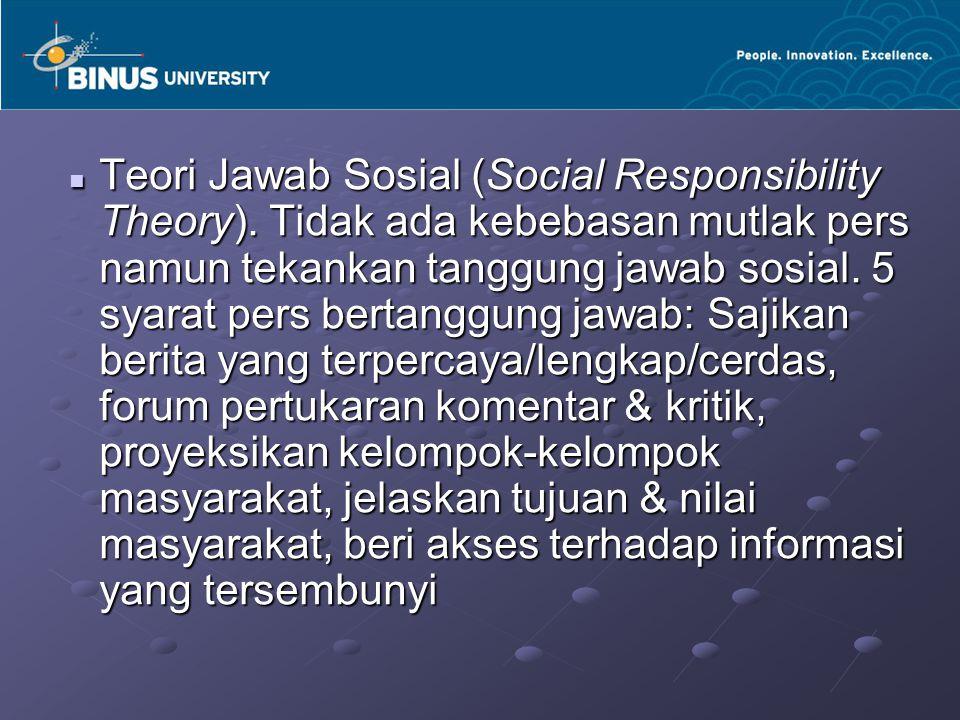 Teori Jawab Sosial (Social Responsibility Theory). Tidak ada kebebasan mutlak pers namun tekankan tanggung jawab sosial. 5 syarat pers bertanggung jaw