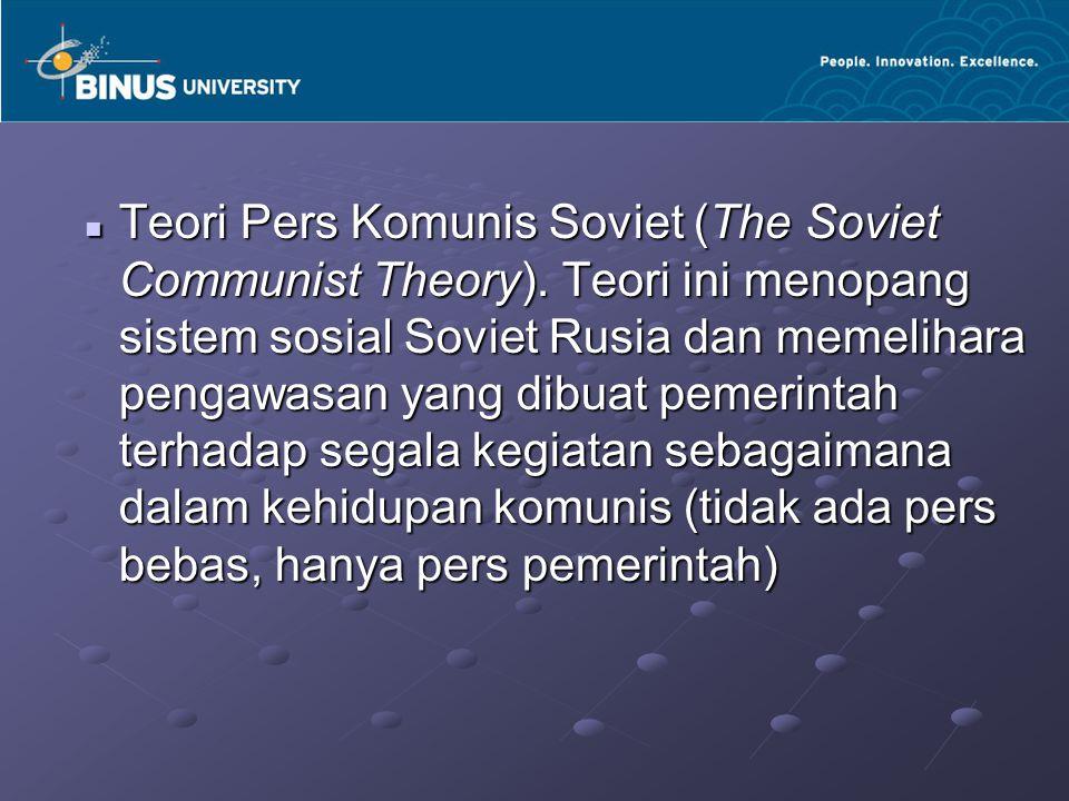 Teori Pers Komunis Soviet (The Soviet Communist Theory). Teori ini menopang sistem sosial Soviet Rusia dan memelihara pengawasan yang dibuat pemerinta