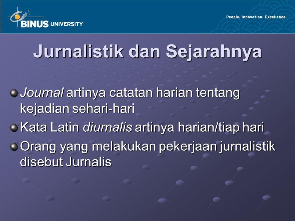 Jurnalistik dan Sejarahnya Journal artinya catatan harian tentang kejadian sehari-hari Kata Latin diurnalis artinya harian/tiap hari Orang yang melaku